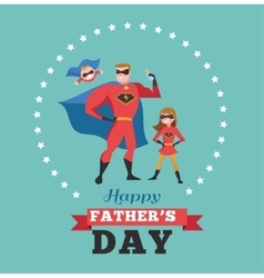 Happy fathers day card - super dad with kids vector image vector image