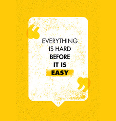 everything is hard before it is easy inspiring vector image