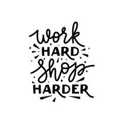 work hard shop harder hand lettering vector image