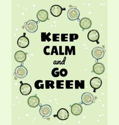 Keep calm and go green poster cups green tea vector