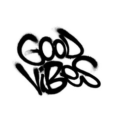 Sprayed good vibes font graffiti with overspray in vector