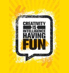 creativity is intelligence having fun famous vector image