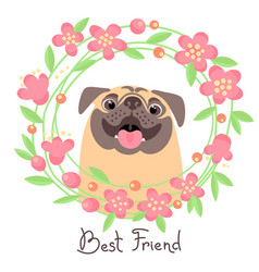Happy pug best friend - dog and wreath of flowers vector