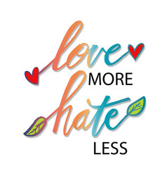 Love more hate less hand drawn lettering phrase vector