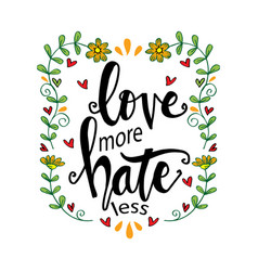 love more hate less hand drawn lettering phrase vector image