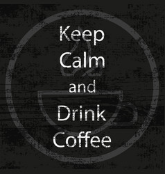 keep calm and drink coffee retro style vector image
