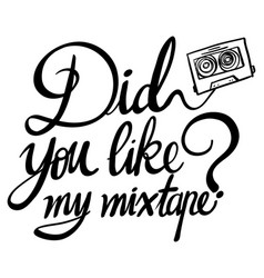 word expression for did you like my mixtape vector image