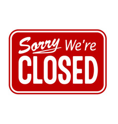 Red sign sorry we are closed vector