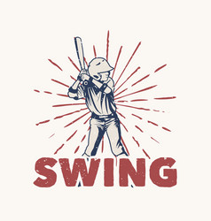 T shirt design swing with baseball player holding vector