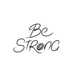 Hand lettering - be strong vector