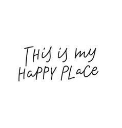 this is my happy place quote simple lettering sign vector image