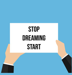 man showing paper stop dreaming start vector image