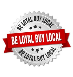 Be loyal buy local 3d silver badge with red ribbon vector
