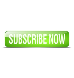 Subscribe now green square 3d realistic isolated vector