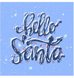 Hello santa christmas lettering and calligraphy vector