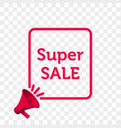 super sale message quote megaphone icon vector image