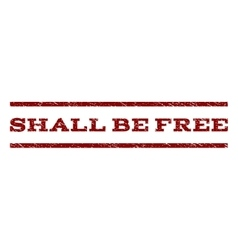 Shall Be Free Watermark Stamp vector image