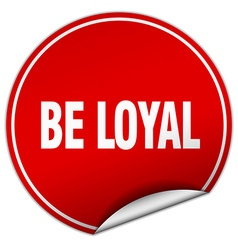 Be loyal round red sticker isolated on white vector