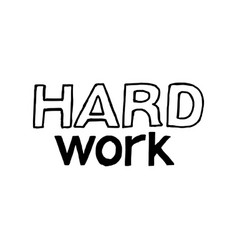 hard work - isolated hand drawn lettering vector image vector image