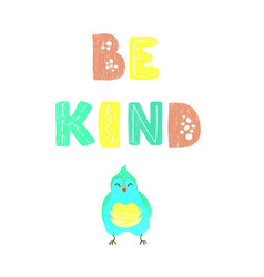 Bird and hand drawn lettering - be kind vector