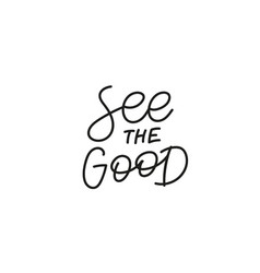 see good calligraphy quote lettering sign vector image
