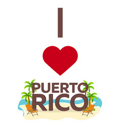 i love puerto rico travel palm summer lounge vector image
