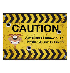 warning badly behaved cat sign vector image