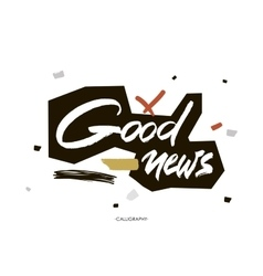 Good news white ink calligraphy for cards vector image
