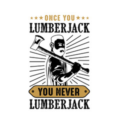 Lumberjack quote and saying best for print design vector