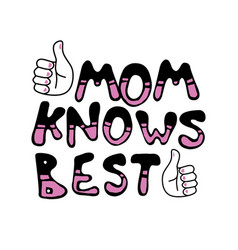 mom knows best good for print design like t shirt vector image
