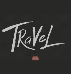 Hand drawn lettering - travel elegant modern vector
