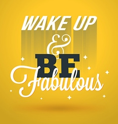 Motivational Typographic Quote - Wake up and be vector