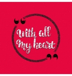 Quote - With all my heart handletterig written vector image