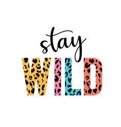 Stay wild with lettering and leopard vector