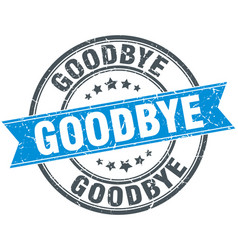 Goodbye blue round grunge vintage ribbon stamp vector