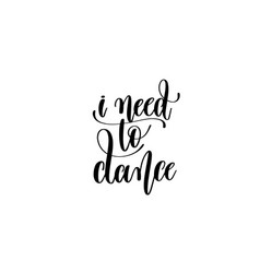 i need to dance - hand lettering inscription vector image