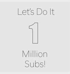 Lets do it 1 million subscribers grey background vector