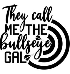 They call me bullseye gal on white vector
