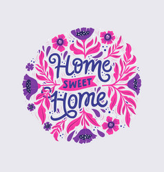 Home sweet home hand drawn color lettering flowers vector