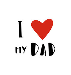 i love my dad - quote lettering isolated on white vector image