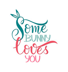 Some bunny loves you lettering vector