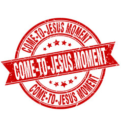 Come-to-jesus moment round grunge ribbon stamp vector