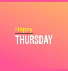 Happy thursday life quote with modern background vector