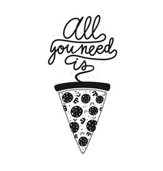 with slice pizza and calligraphy text all you vector image