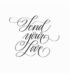 send your love calligraphy lettering quote vector image