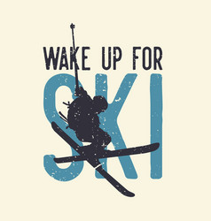 T shirt design wake up for ski with silhouette vector