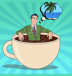 pop art businessman relaxing in coffee cup vector image vector image