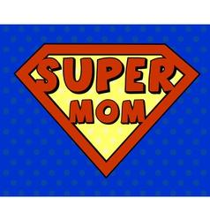 Super mom shield in pop art style vector image