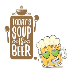 Today s soup is beer bar menu concept vector