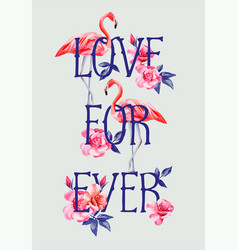 slogan love forever rose and pink flamingos a4 vector image